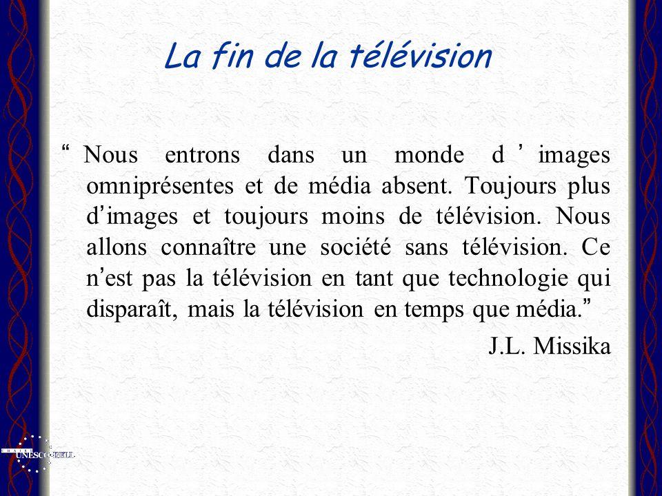 La fin de la télévision Nous entrons dans un monde d images omniprésentes et de média absent.