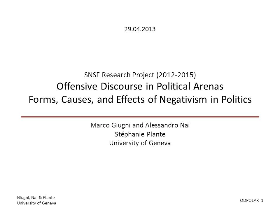 Giugni, Nai & Plante University of Geneva ODPOLAR 1 SNSF Research Project (2012-2015) Offensive Discourse in Political Arenas Forms, Causes, and Effec