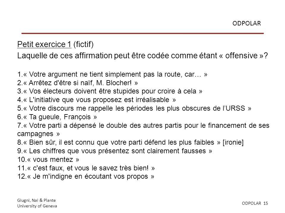 Giugni, Nai & Plante University of Geneva ODPOLAR 15 ODPOLAR Petit exercice 1 (fictif) Laquelle de ces affirmation peut être codée comme étant « offensive ».
