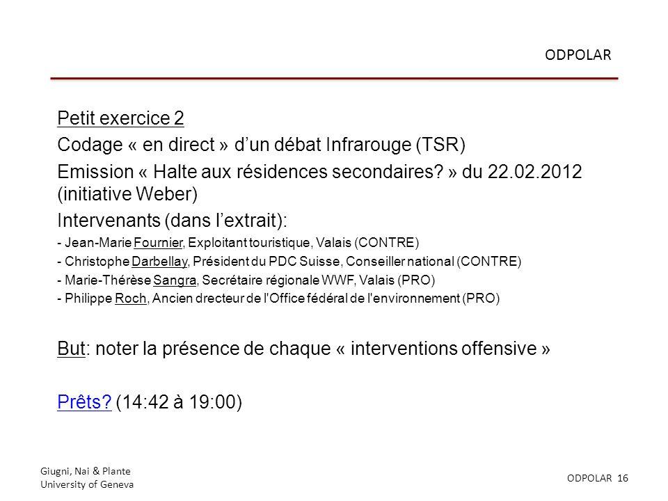 Giugni, Nai & Plante University of Geneva ODPOLAR 16 ODPOLAR Petit exercice 2 Codage « en direct » dun débat Infrarouge (TSR) Emission « Halte aux résidences secondaires.