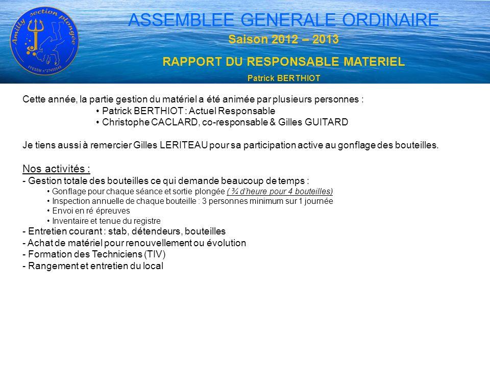 ASSEMBLEE GENERALE ORDINAIRE Saison 2012 – 2013 RAPPORT DU RESPONSABLE MATERIEL Patrick BERTHIOT Cette année, la partie gestion du matériel a été anim