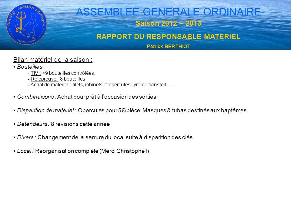 ASSEMBLEE GENERALE ORDINAIRE Saison 2012 – 2013 RAPPORT DU RESPONSABLE MATERIEL Patrick BERTHIOT Bilan matériel de la saison : Bouteilles : - TIV : 49