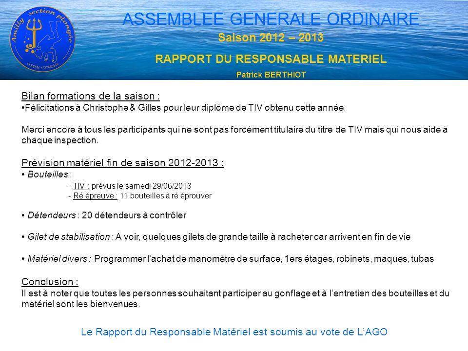 ASSEMBLEE GENERALE ORDINAIRE Saison 2012 – 2013 RAPPORT DU RESPONSABLE MATERIEL Patrick BERTHIOT Le Rapport du Responsable Matériel est soumis au vote