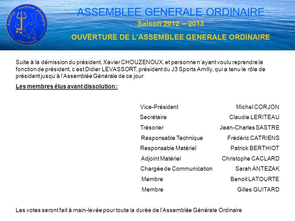 ASSEMBLEE GENERALE ORDINAIRE Saison 2012 – 2013 OUVERTURE DE LASSEMBLEE GENERALE ORDINAIRE Suite à la démission du président, Xavier CHOUZENOUX, et pe