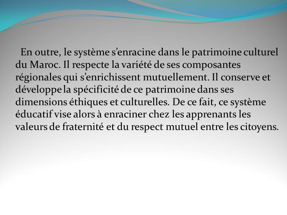 Il ne faut pas négliger de préciser que les fondateurs du système éducatif au Maroc ont cherché à rendre lapprenant un citoyen qui participe au développement général du pays en conciliant positivement entre la fidélité aux traditions et laspiration à la modernité.