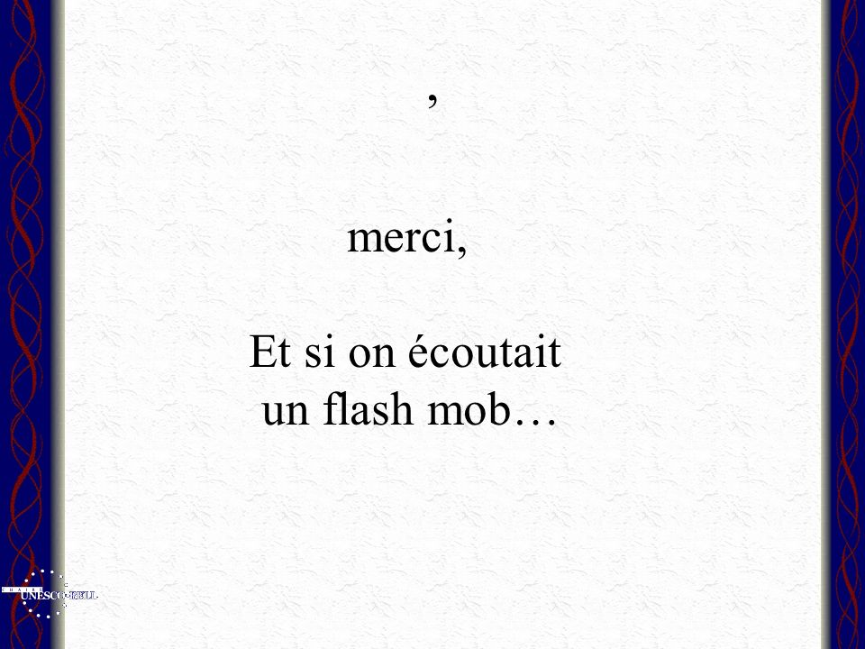 , merci, Et si on écoutait un flash mob…