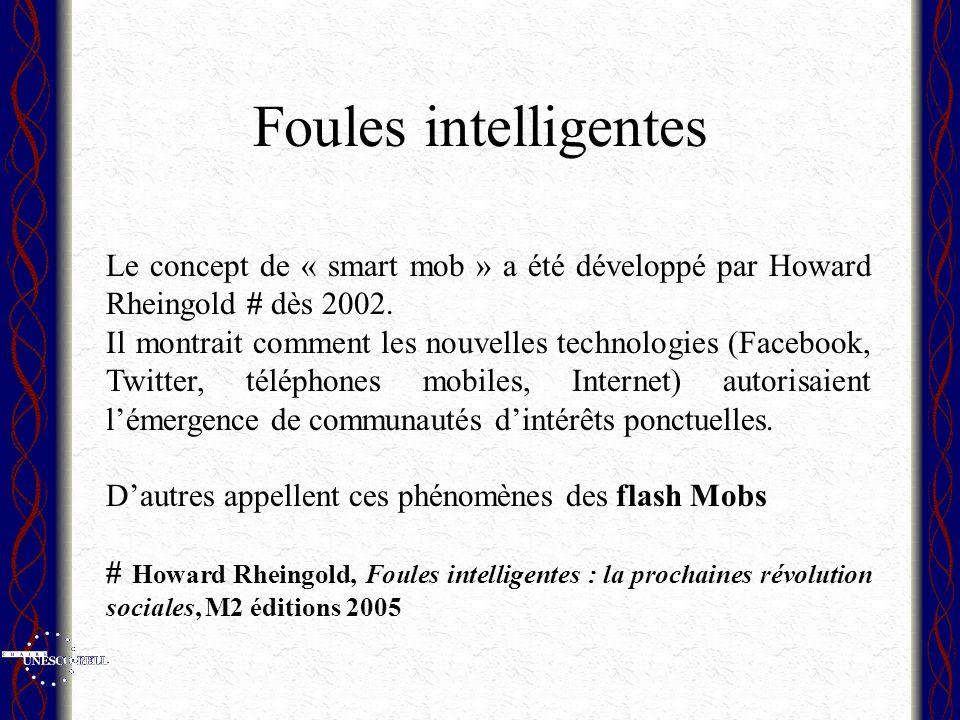 Foules intelligentes Le concept de « smart mob » a été développé par Howard Rheingold # dès 2002. Il montrait comment les nouvelles technologies (Face