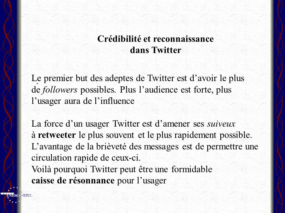 Le premier but des adeptes de Twitter est davoir le plus de followers possibles.