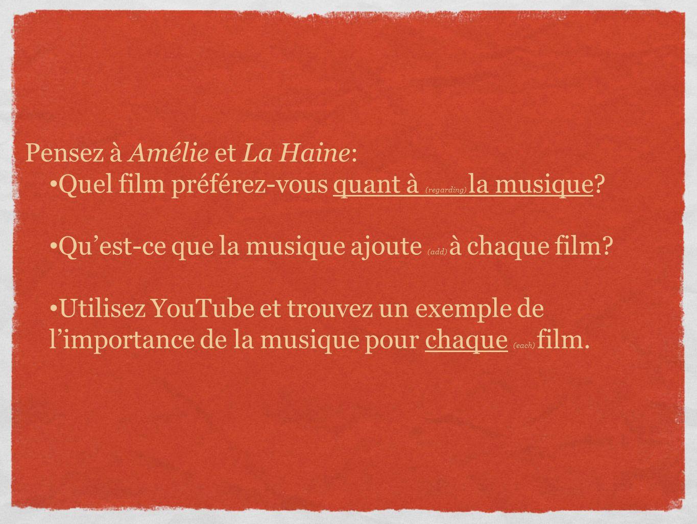 Pensez à Amélie et La Haine: Quel film préférez-vous quant à (regarding) la musique.