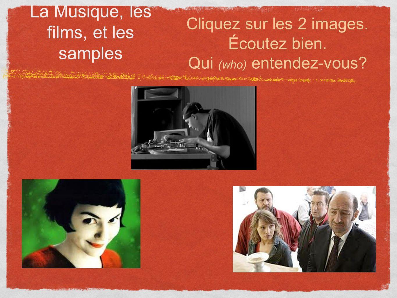 La Musique, les films, et les samples Cliquez sur les 2 images.