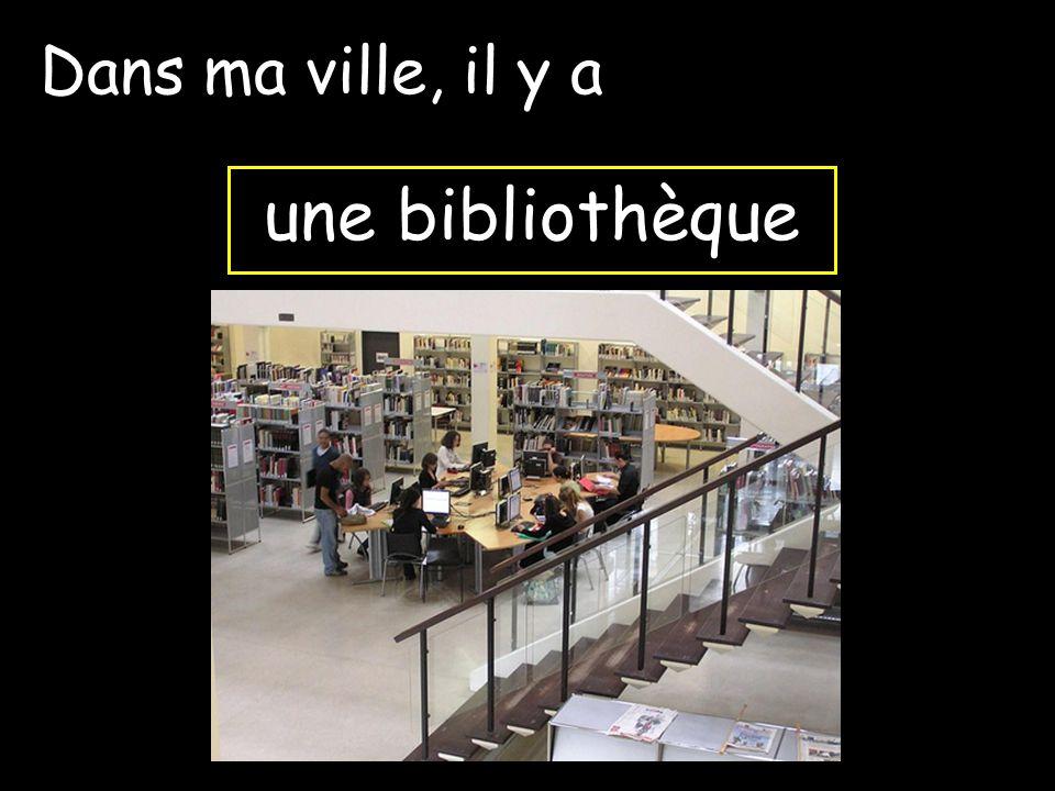 une bibliothèque Dans ma ville, il y a