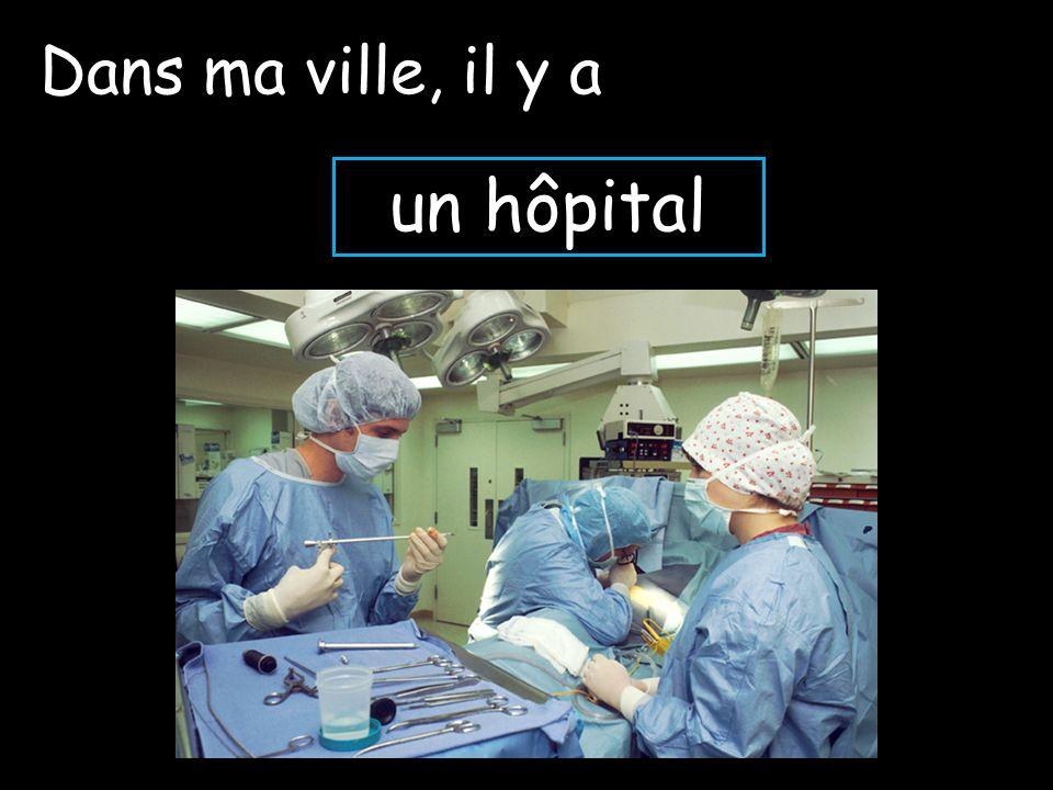 un hôpital Dans ma ville, il y a
