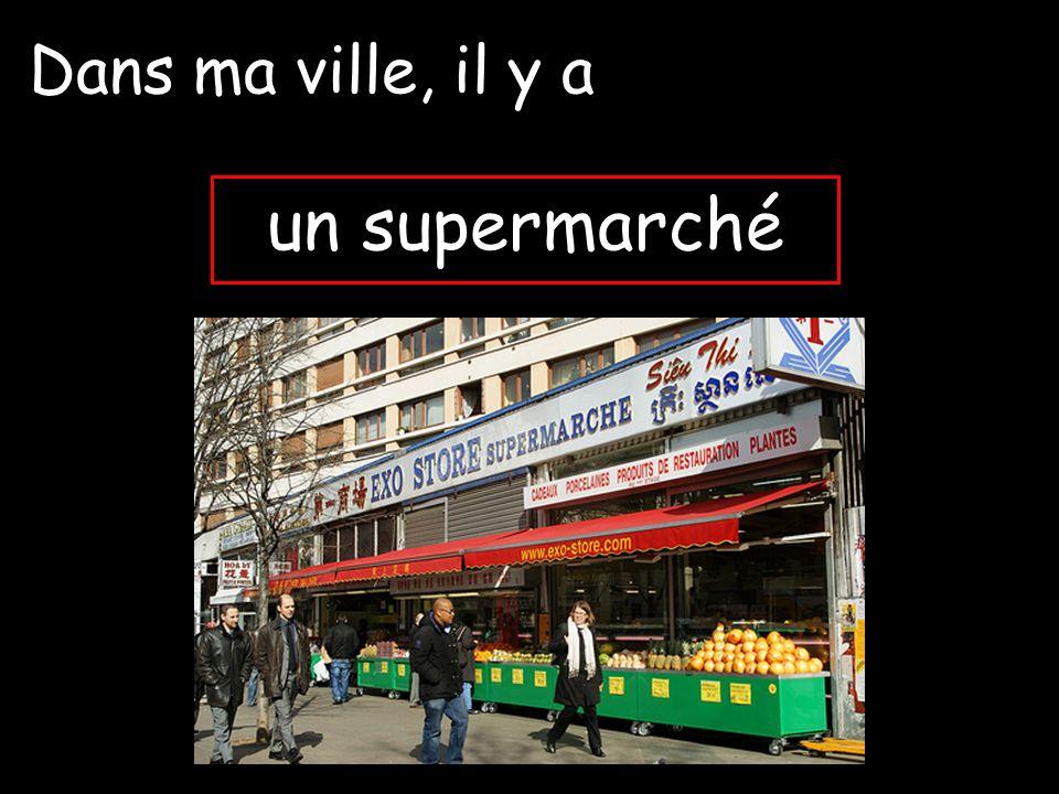 un supermarché Dans ma ville, il y a