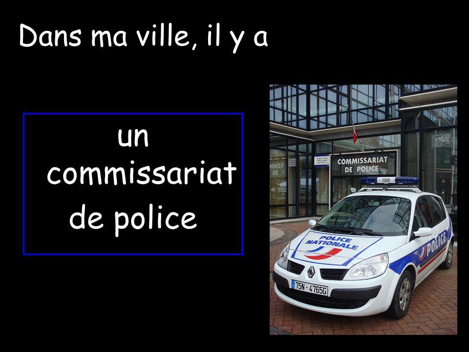 un commissariat de police Dans ma ville, il y a