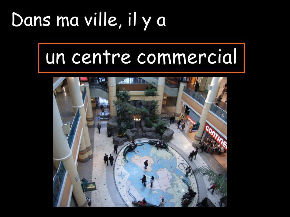 un centre commercial Dans ma ville, il y a