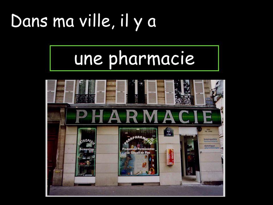une pharmacie Dans ma ville, il y a