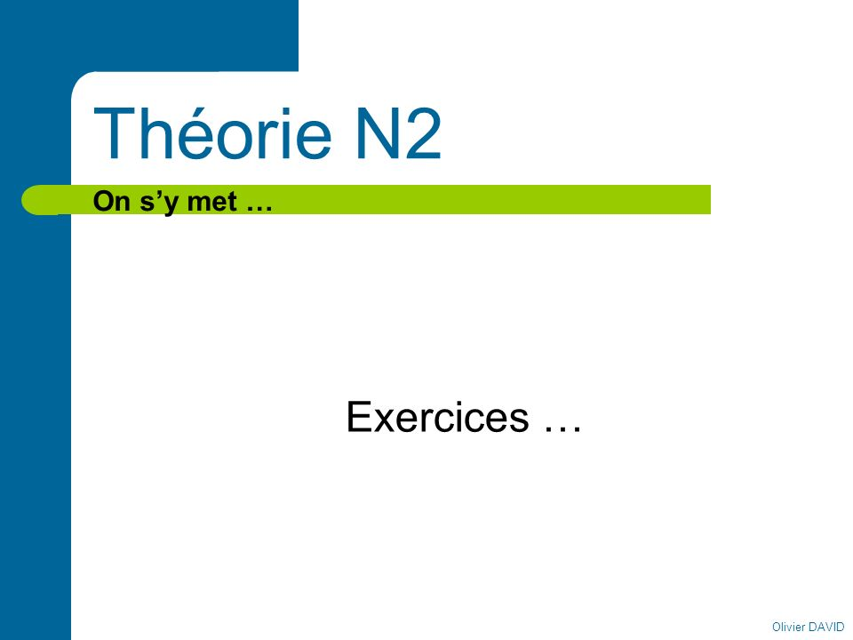 Olivier DAVID Théorie N2 On sy met … Exercices …