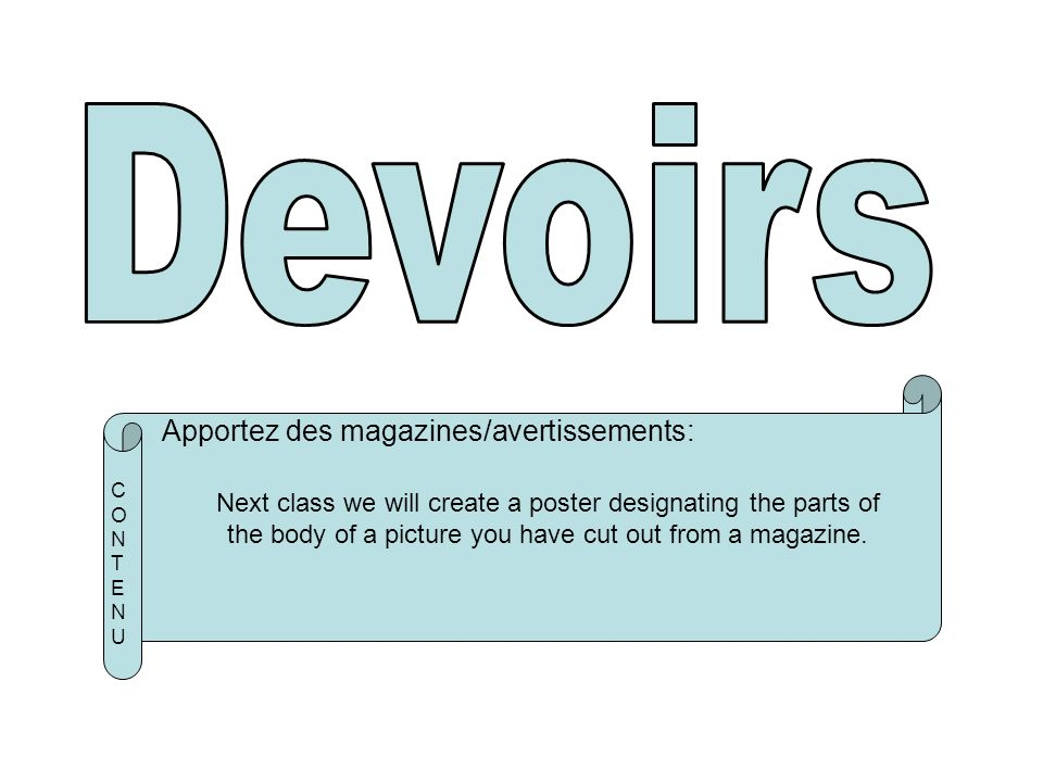 CONTENUCONTENU Apportez des magazines/avertissements: Next class we will create a poster designating the parts of the body of a picture you have cut out from a magazine.