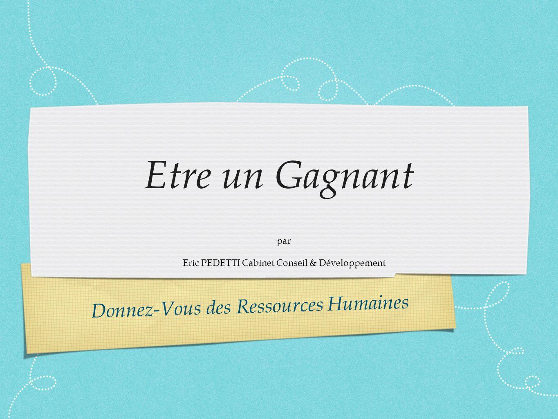 Donnez-Vous des Ressources Humaines Etre un Gagnant par Eric PEDETTI Cabinet Conseil & Développement