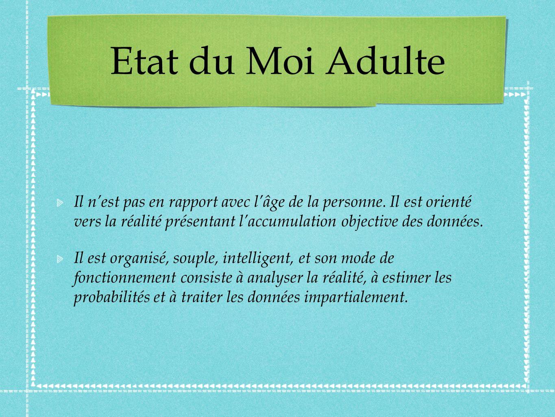 Etat du Moi Adulte Il nest pas en rapport avec lâge de la personne.