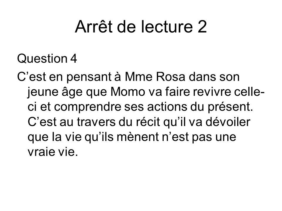 Arrêt de lecture 2 Question 4 Cest en pensant à Mme Rosa dans son jeune âge que Momo va faire revivre celle- ci et comprendre ses actions du présent.