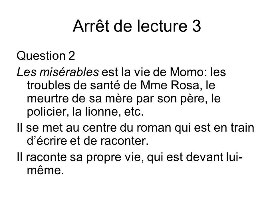 Arrêt de lecture 3 Question 2 Les misérables est la vie de Momo: les troubles de santé de Mme Rosa, le meurtre de sa mère par son père, le policier, l