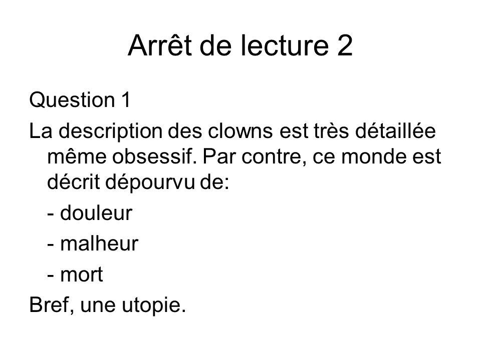 Arrêt de lecture 2 Question 1 La description des clowns est très détaillée même obsessif. Par contre, ce monde est décrit dépourvu de: - douleur - mal