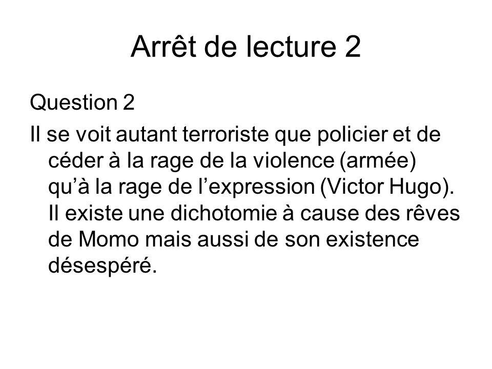 Arrêt de lecture 2 Question 2 Il se voit autant terroriste que policier et de céder à la rage de la violence (armée) quà la rage de lexpression (Victo