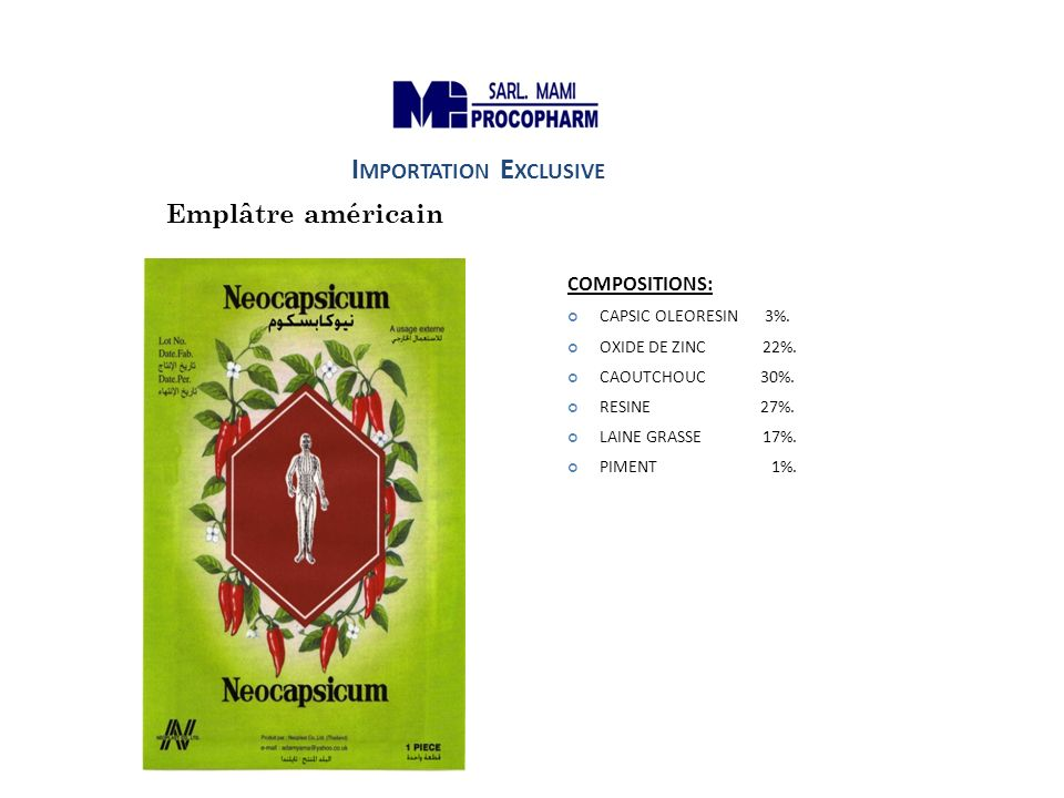 Emplâtre américain COMPOSITIONS: CAPSIC OLEORESIN 3%. OXIDE DE ZINC 22%. CAOUTCHOUC 30%. RESINE 27%. LAINE GRASSE 17%. PIMENT 1%. I MPORTATION E XCLUS