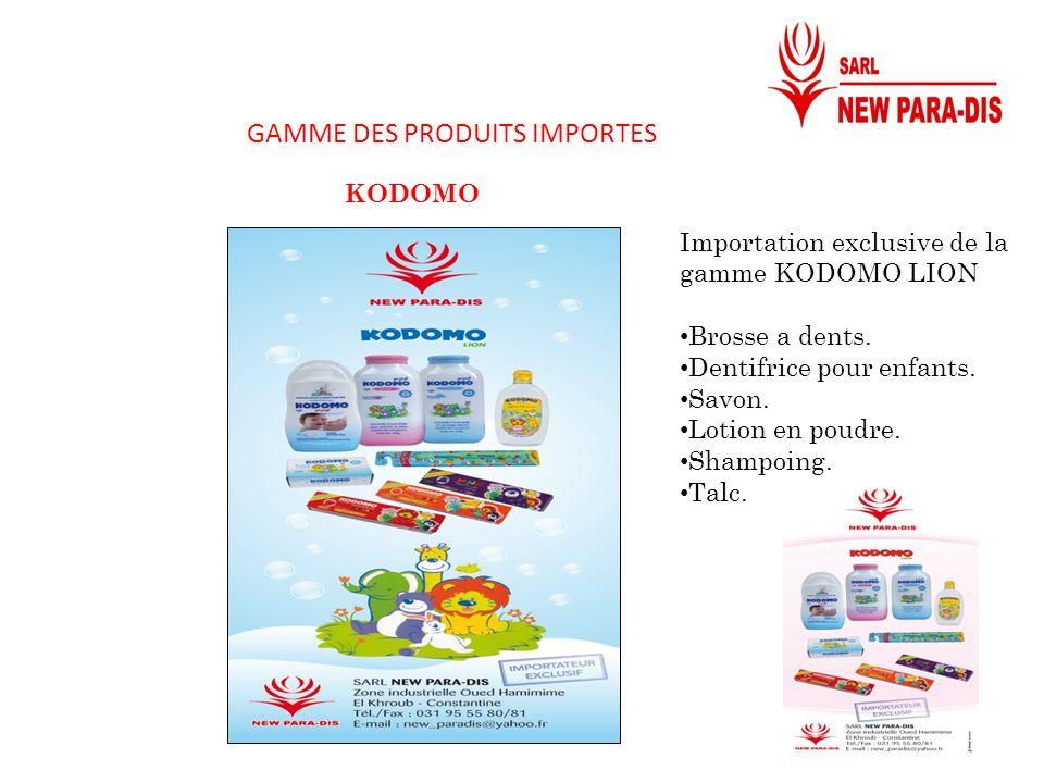 GAMME DES PRODUITS IMPORTES Importation exclusive de la gamme KODOMO LION Brosse a dents. Dentifrice pour enfants. Savon. Lotion en poudre. Shampoing.
