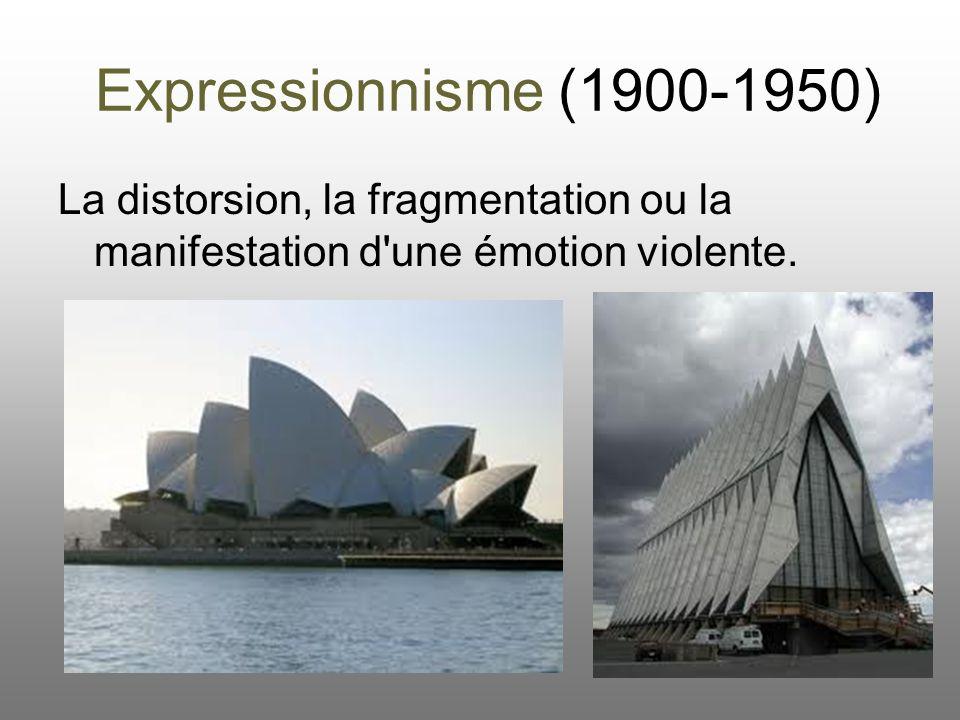 Expressionnisme (1900-1950) La distorsion, la fragmentation ou la manifestation d'une émotion violente.