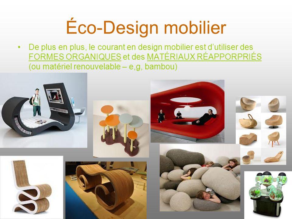 Éco-Design mobilier De plus en plus, le courant en design mobilier est dutiliser des FORMES ORGANIQUES et des MATÉRIAUX RÉAPPORPRIÉS (ou matériel reno