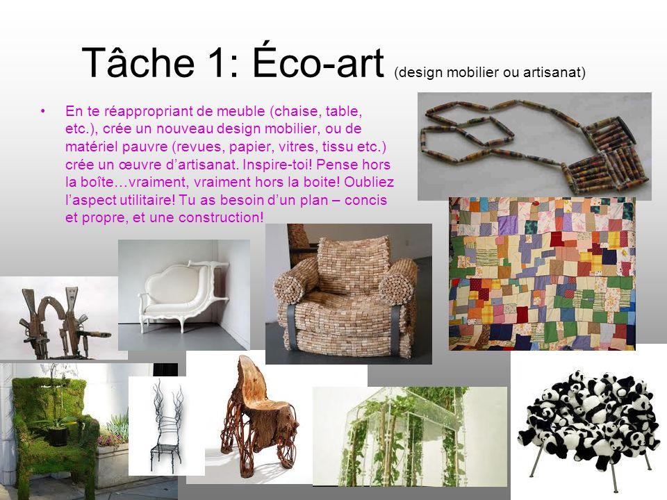 Tâche 1: Éco-art (design mobilier ou artisanat) En te réappropriant de meuble (chaise, table, etc.), crée un nouveau design mobilier, ou de matériel p