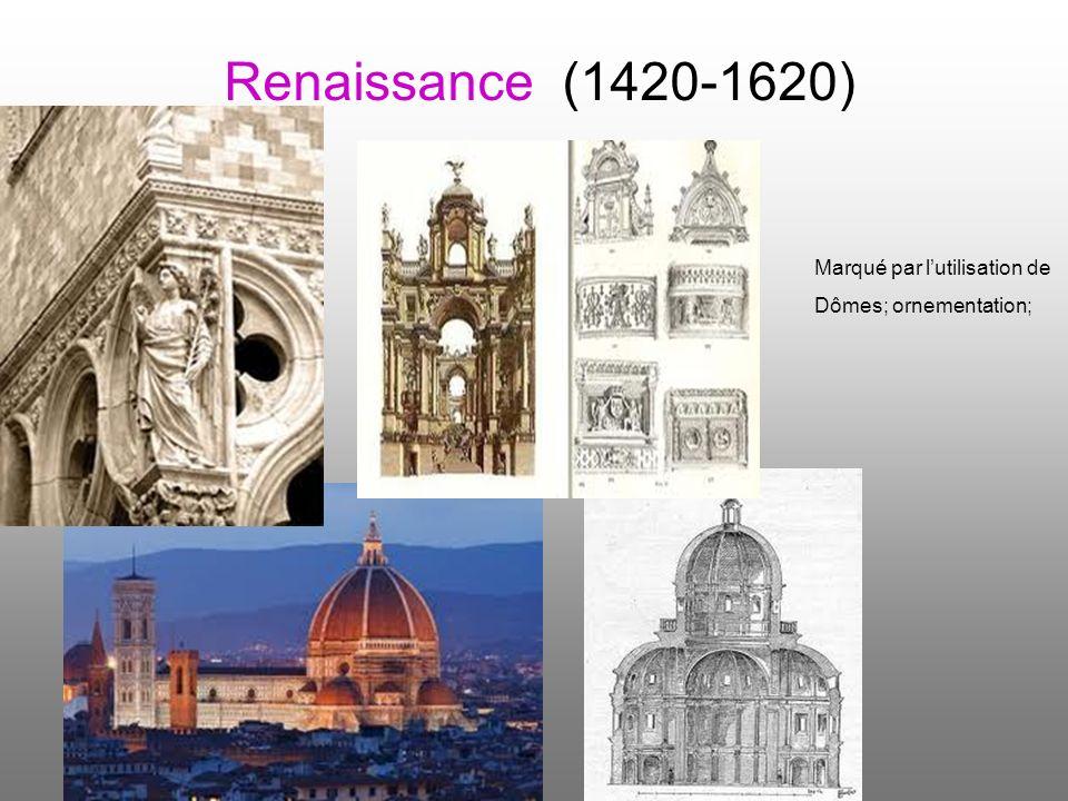 Renaissance (1420-1620) Marqué par lutilisation de Dômes; ornementation;