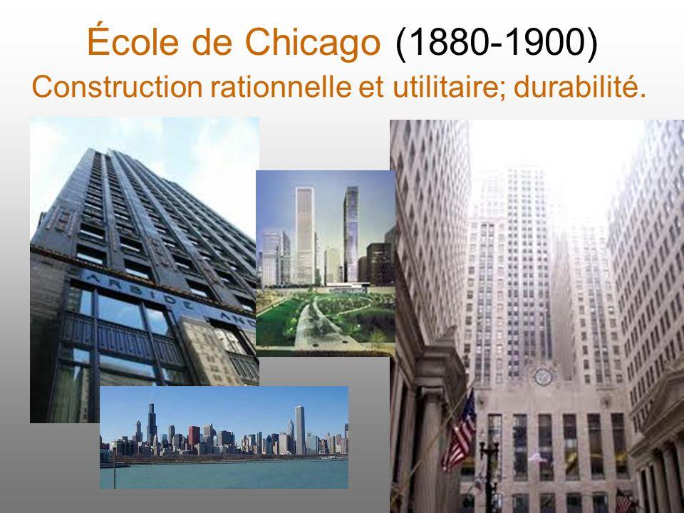 École de Chicago (1880-1900) Construction rationnelle et utilitaire; durabilité.