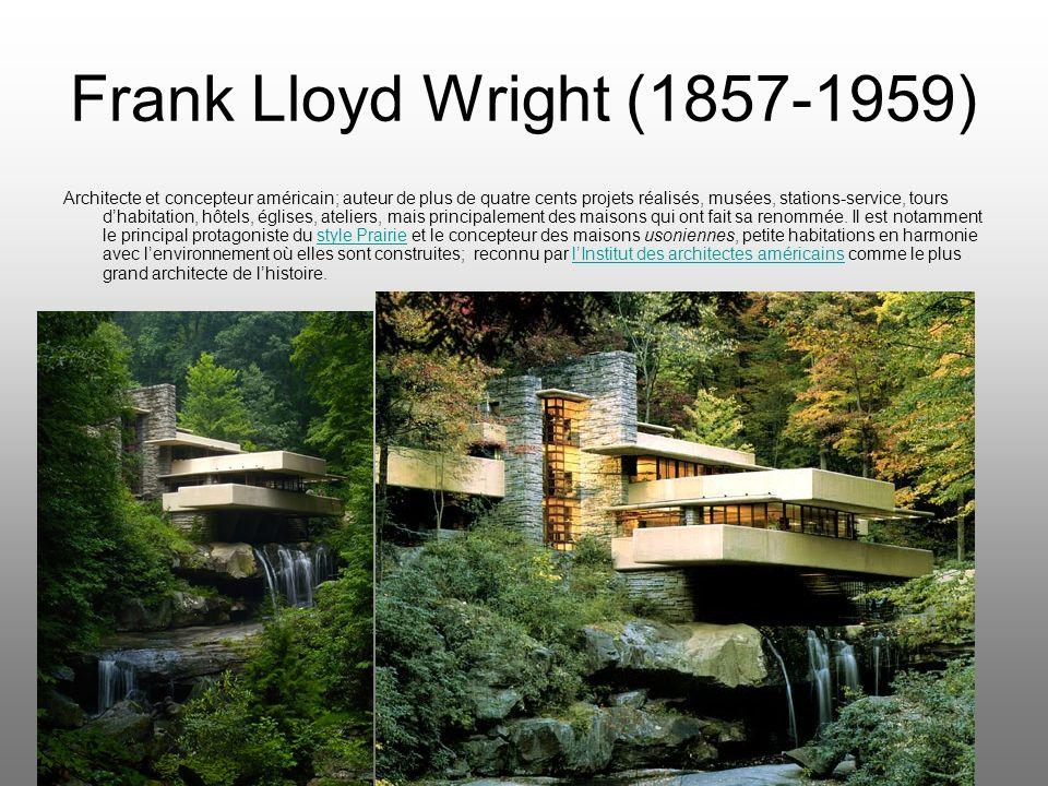 Frank Lloyd Wright (1857-1959) Architecte et concepteur américain; auteur de plus de quatre cents projets réalisés, musées, stations-service, tours dh