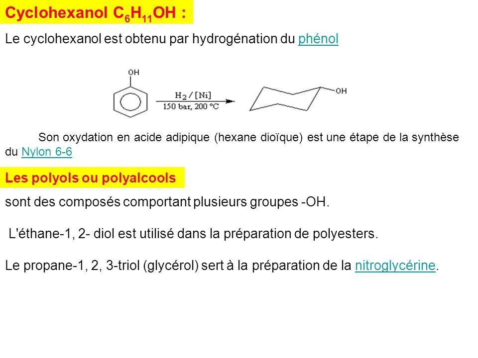 Cyclohexanol C 6 H 11 OH : Le cyclohexanol est obtenu par hydrogénation du phénolphénol Son oxydation en acide adipique (hexane dioïque) est une étape