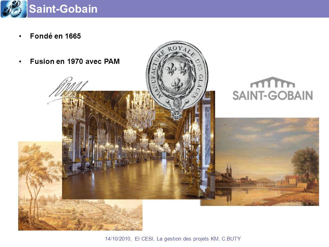 Saint-Gobain 14/10/2010, EI CESI, La gestion des projets KM, C.BUTY Fondé en 1665 Fusion en 1970 avec PAM