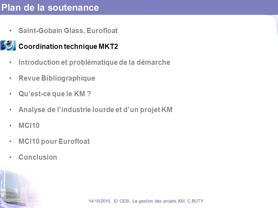 Plan de la soutenance Saint-Gobain Glass, Eurofloat Coordination technique MKT2 Introduction et problématique de la démarche Revue Bibliographique Quest-ce que le KM .