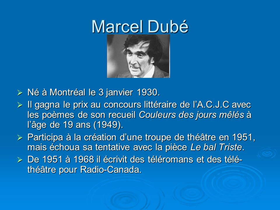 Marcel Dubé Né à Montréal le 3 janvier 1930.Né à Montréal le 3 janvier 1930.