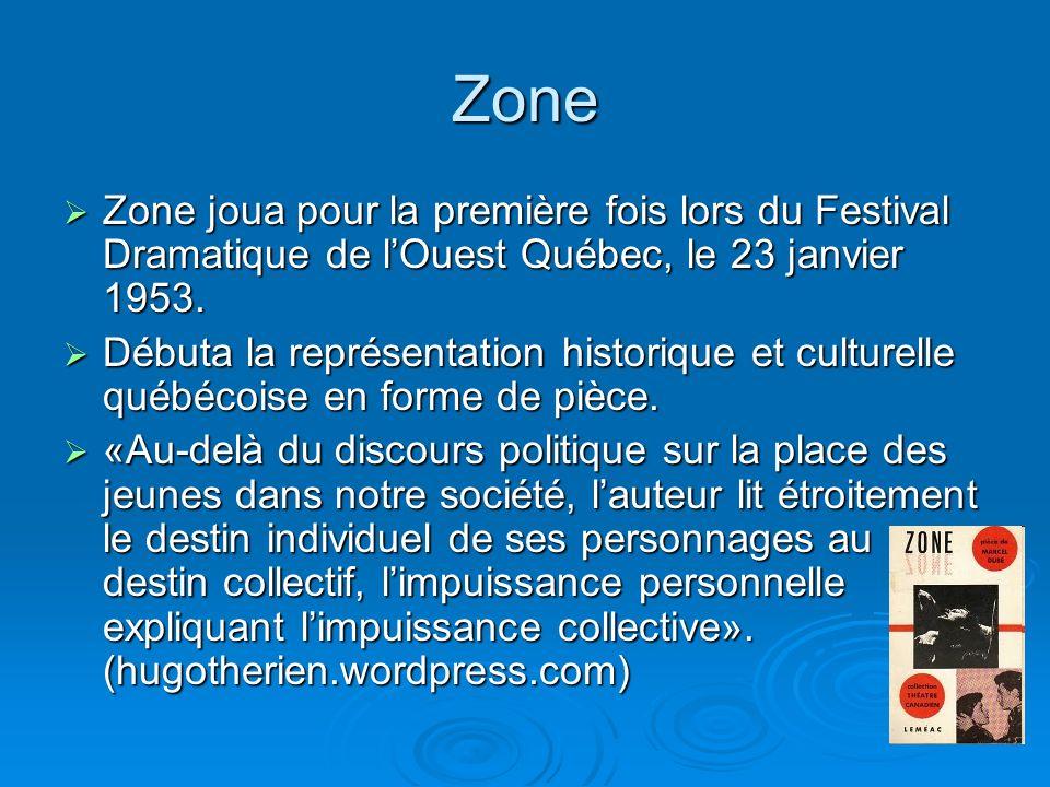 Zone Zone joua pour la première fois lors du Festival Dramatique de lOuest Québec, le 23 janvier 1953.