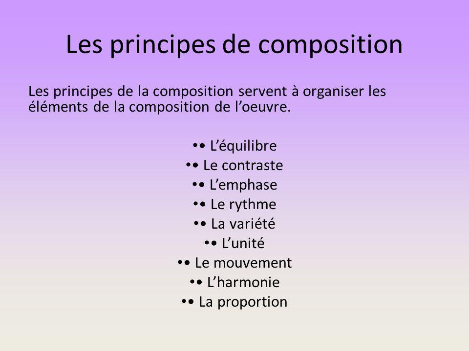 Les principes de composition Les principes de la composition servent à organiser les éléments de la composition de loeuvre. Léquilibre Le contraste Le
