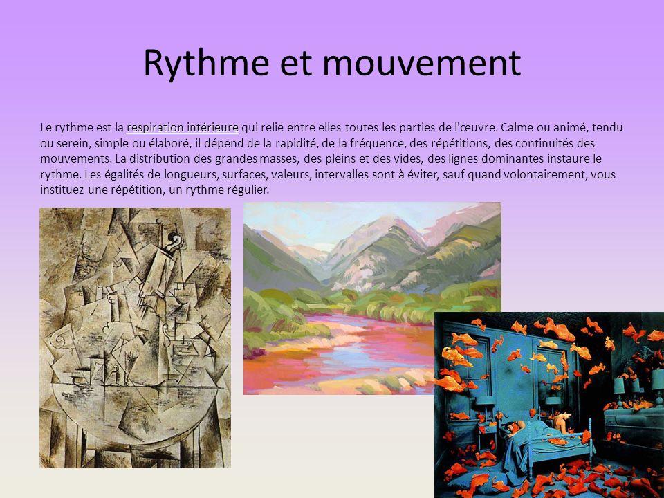 Rythme et mouvement respiration intérieure Le rythme est la respiration intérieure qui relie entre elles toutes les parties de l'œuvre. Calme ou animé