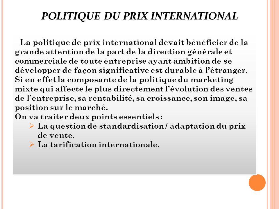 La politique de prix international devait bénéficier de la grande attention de la part de la direction générale et commerciale de toute entreprise ayant ambition de se développer de façon significative est durable à létranger.