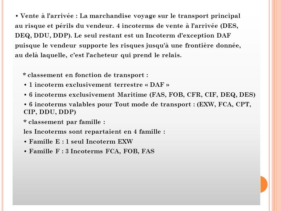 Vente à larrivée : La marchandise voyage sur le transport principal au risque et périls du vendeur. 4 incoterms de vente à larrivée (DES, DEQ, DDU, DD