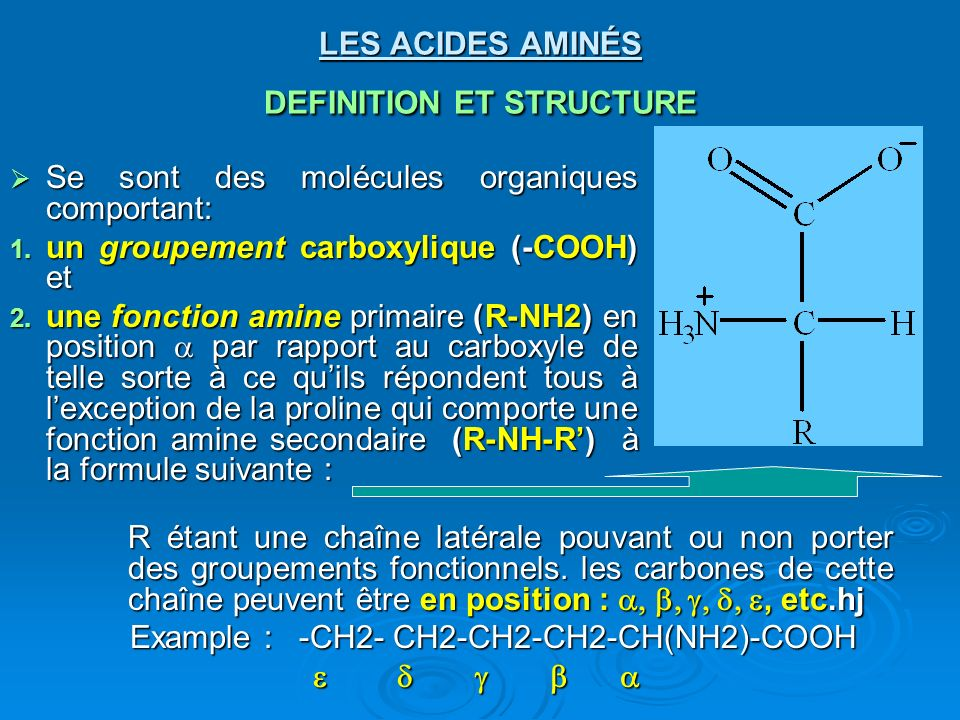 Structure générale des -acides aminés Structure générale théorique: nexiste pas en réalité Forme zwitterion: présente aux valeurs de pH physiologique