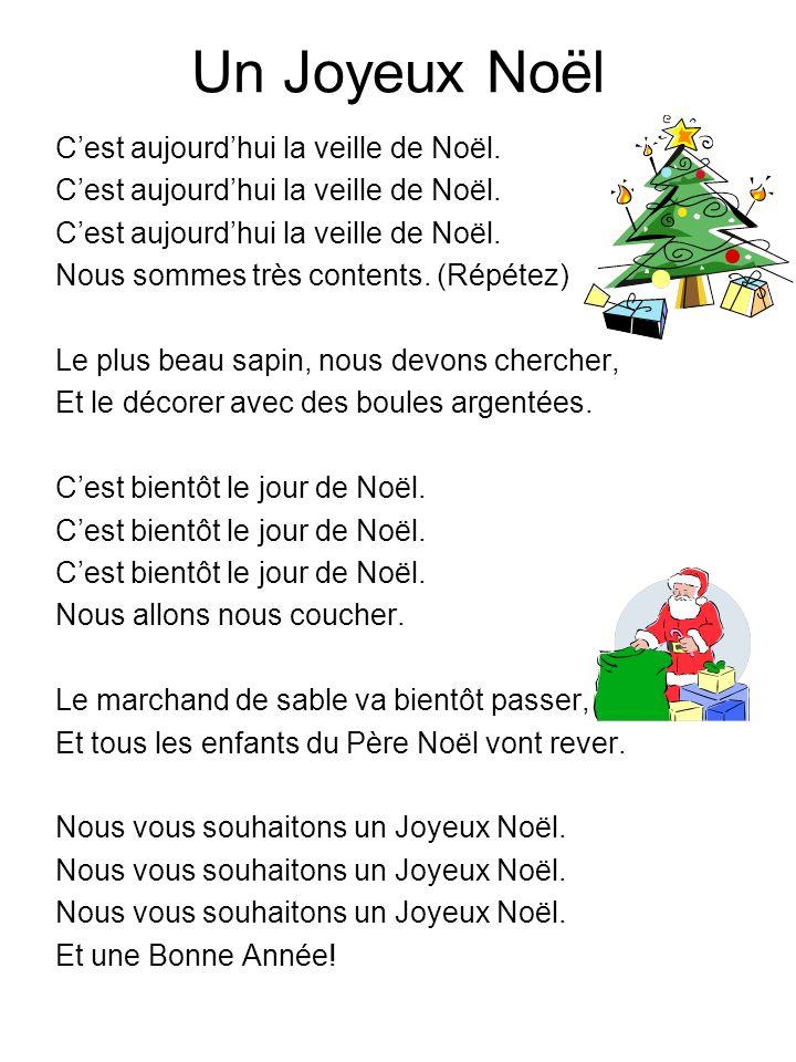 Un Joyeux Noël Cest aujourdhui la veille de Noël. Nous sommes très contents. (Répétez) Le plus beau sapin, nous devons chercher, Et le décorer avec de