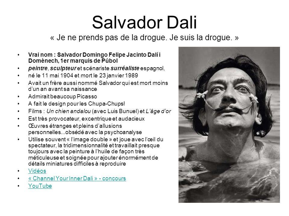 Salvador Dali « Je ne prends pas de la drogue. Je suis la drogue. » Vrai nom : Salvador Domingo Felipe Jacinto Dalí i Domènech, 1er marquis de Púbol p