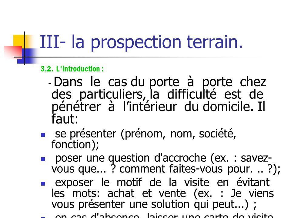 III- la prospection terrain. 3- Le déroulement de la prospection: 3.1. La préparation: Cibler une zone géographique. Organiser les déplacements de man