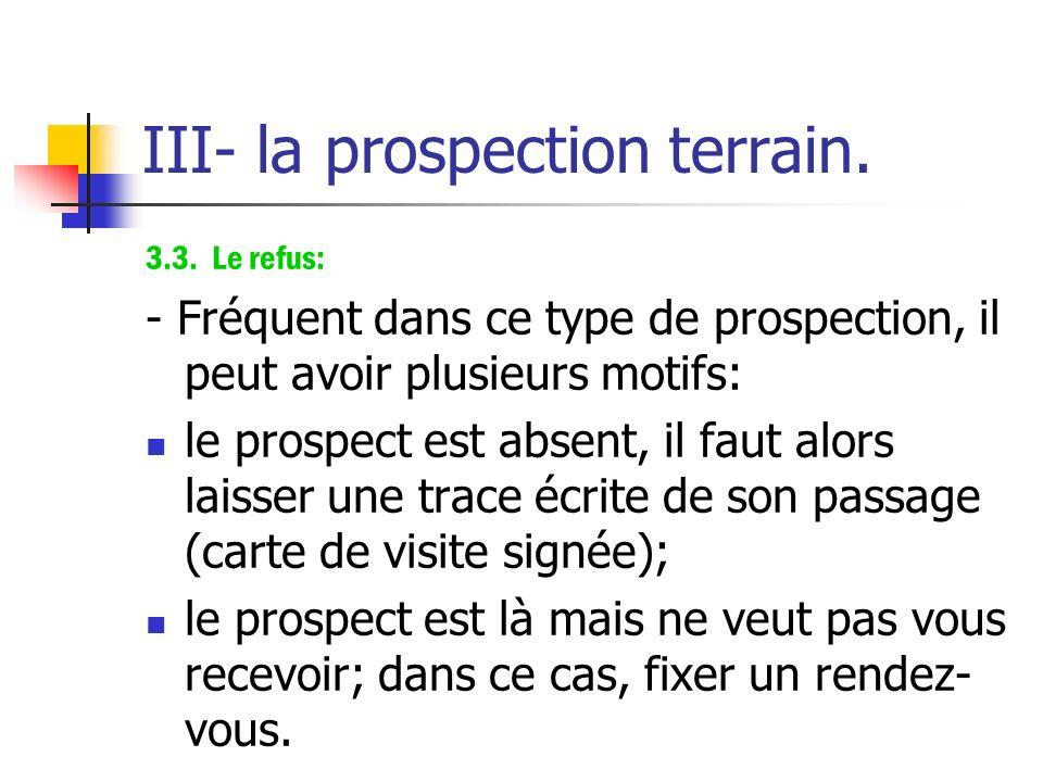 III- la prospection terrain. - Dans le cas d'une prospection en entreprise, la démarche peut être la suivante: se présenter; identifier le bon interlo